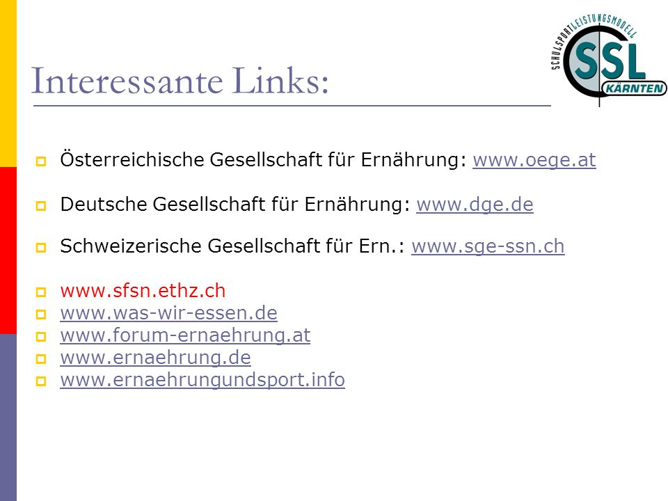 Interessante Links: Österreichische Gesellschaft für Ernährung: www.oege.at. Deutsche Gesellschaft für Ernährung: www.dge.de.