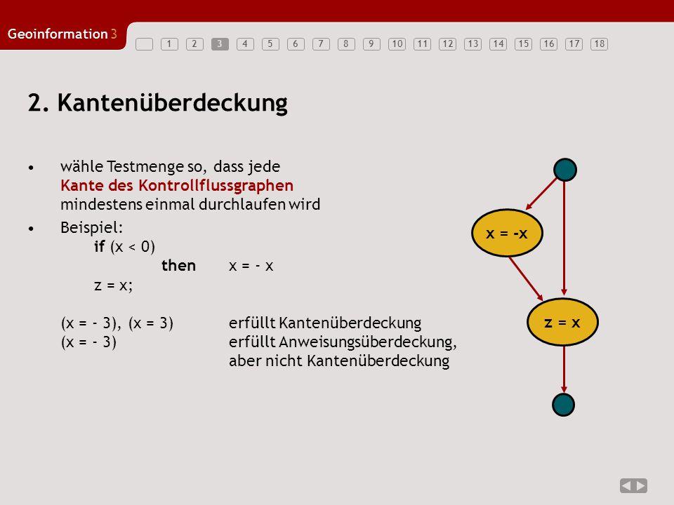 3 2. Kantenüberdeckung. wähle Testmenge so, dass jede Kante des Kontrollflussgraphen mindestens einmal durchlaufen wird.