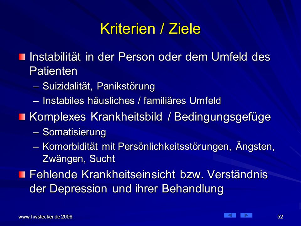 Kriterien / Ziele Instabilität in der Person oder dem Umfeld des Patienten. Suizidalität, Panikstörung.