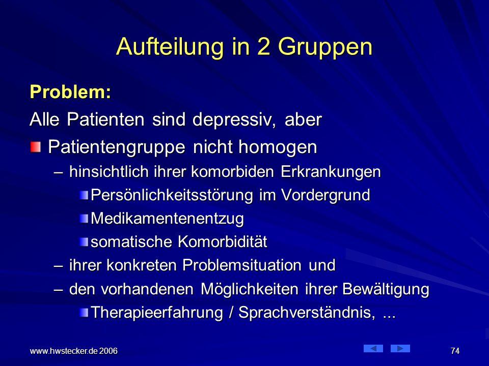 Aufteilung in 2 Gruppen Problem: Alle Patienten sind depressiv, aber