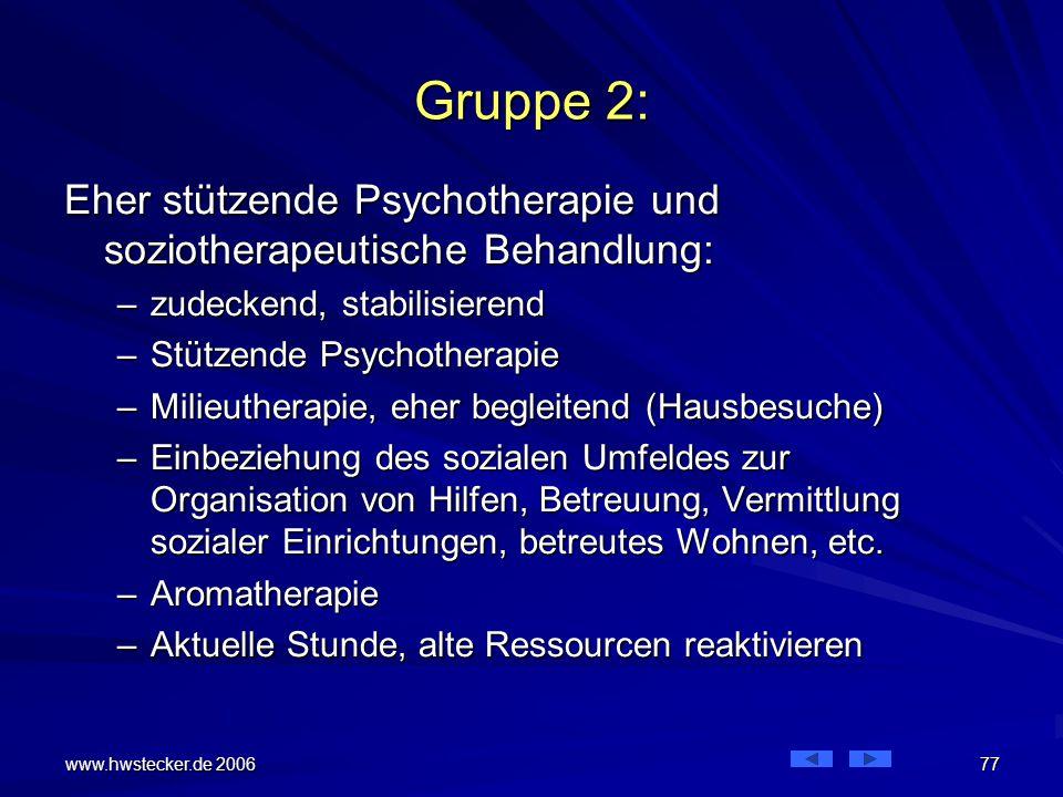 Gruppe 2: Eher stützende Psychotherapie und soziotherapeutische Behandlung: zudeckend, stabilisierend.