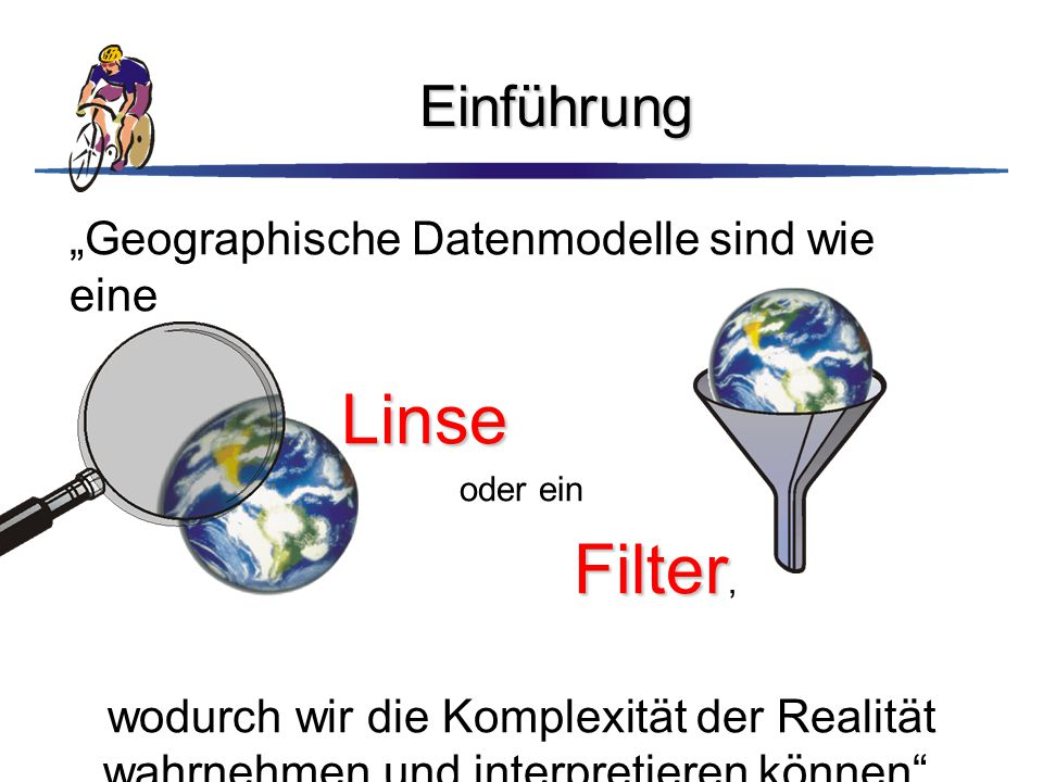 """Linse Filter, Einführung """"Geographische Datenmodelle sind wie eine"""