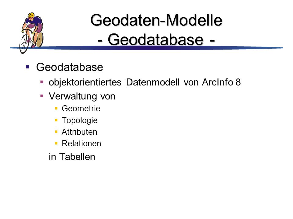 Geodaten-Modelle - Geodatabase -
