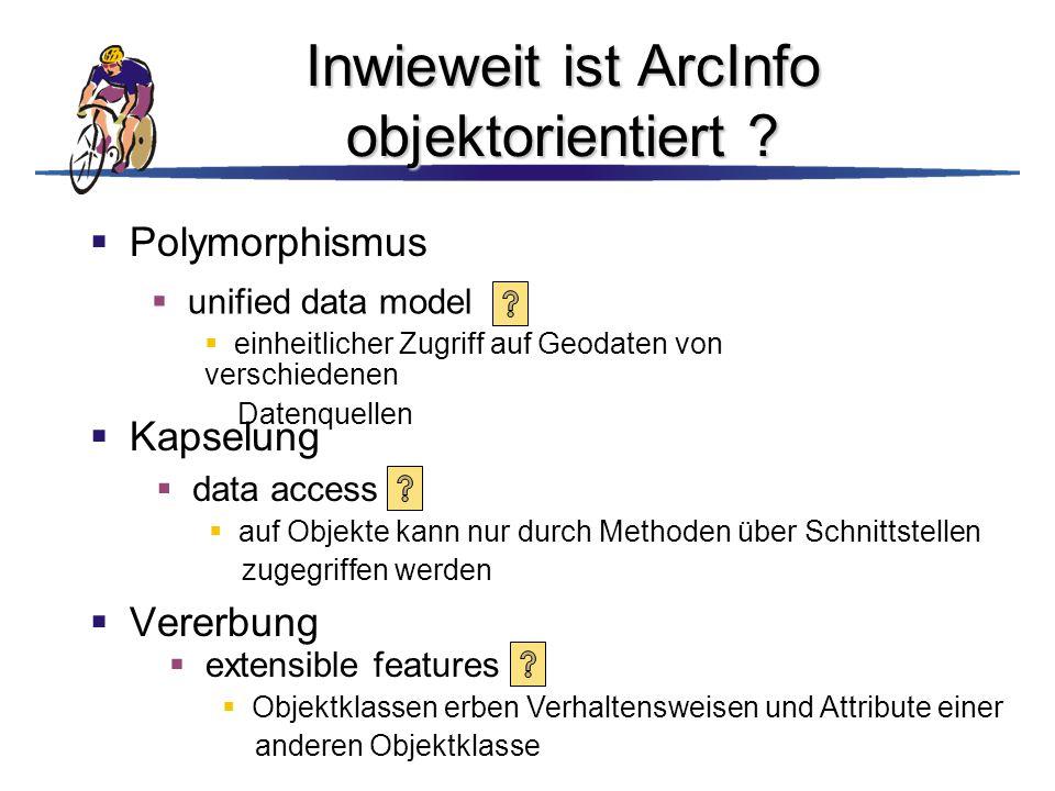 Inwieweit ist ArcInfo objektorientiert