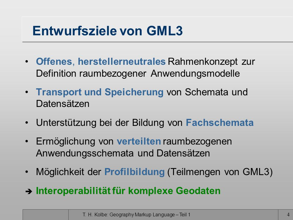Entwurfsziele von GML3 Offenes, herstellerneutrales Rahmenkonzept zur Definition raumbezogener Anwendungsmodelle.