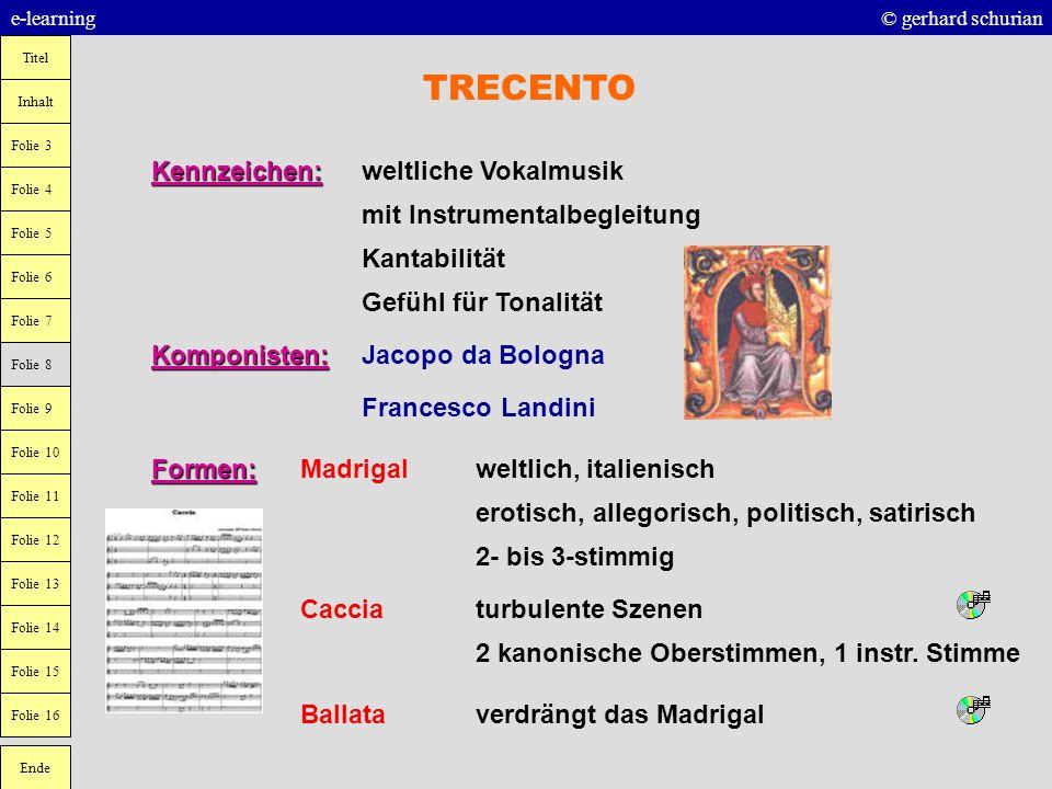 TRECENTO Kennzeichen: weltliche Vokalmusik mit Instrumentalbegleitung