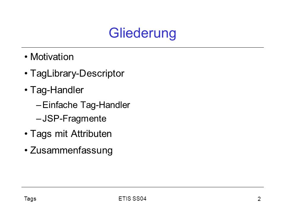 Gliederung Motivation TagLibrary-Descriptor Tag-Handler