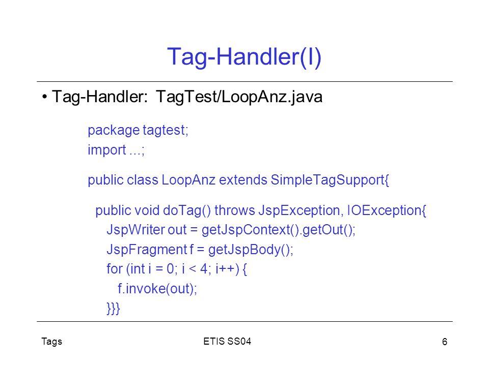 Tag-Handler(I) Tag-Handler: TagTest/LoopAnz.java package tagtest;