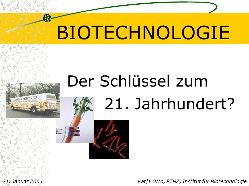 BIOTECHNOLOGIE Der Schlüssel zum 21. Jahrhundert 21. Januar 2004