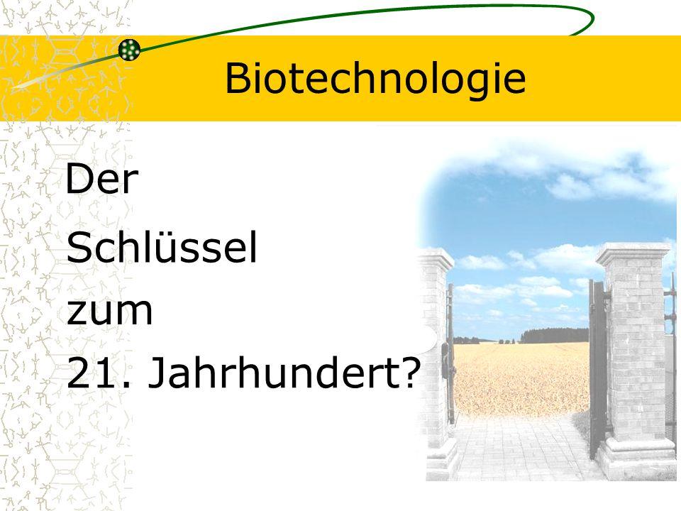Biotechnologie Der Schlüssel zum 21. Jahrhundert