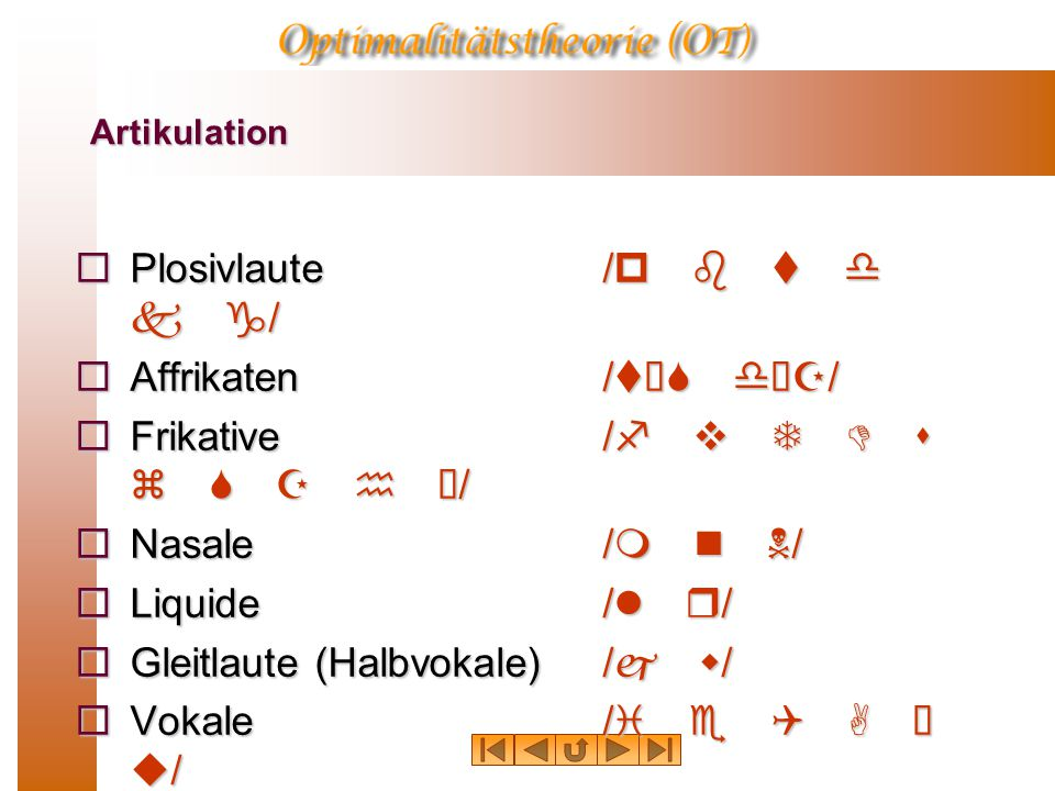 Frikative /f v T D s z S Z h ú/ Nasale /m n N/ Liquide /l r/