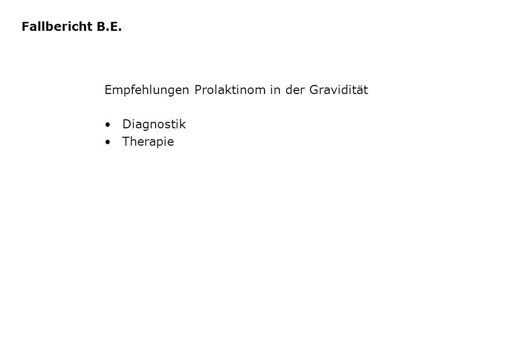Fallbericht B.E. Empfehlungen Prolaktinom in der Gravidität Diagnostik Therapie