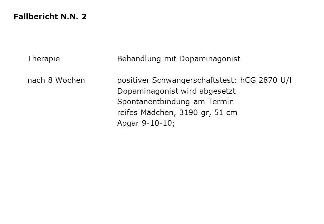 Fallbericht N.N. 2 Therapie Behandlung mit Dopaminagonist. nach 8 Wochen positiver Schwangerschaftstest: hCG 2870 U/l.