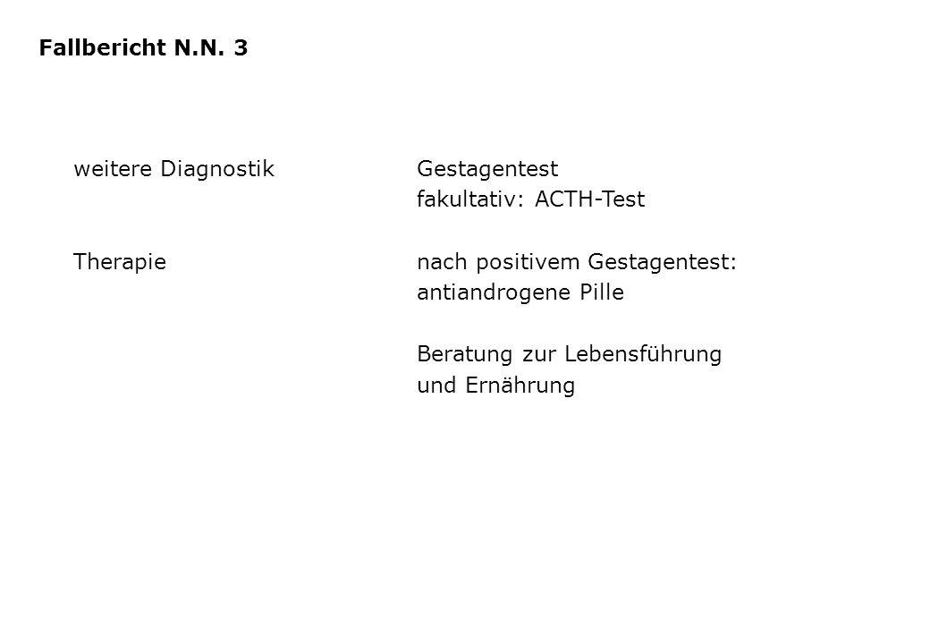 Fallbericht N.N. 3 weitere Diagnostik Gestagentest. fakultativ: ACTH-Test. Therapie nach positivem Gestagentest: