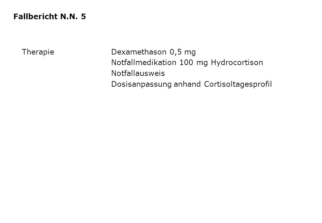 Fallbericht N.N. 5 Therapie Dexamethason 0,5 mg. Notfallmedikation 100 mg Hydrocortison. Notfallausweis.