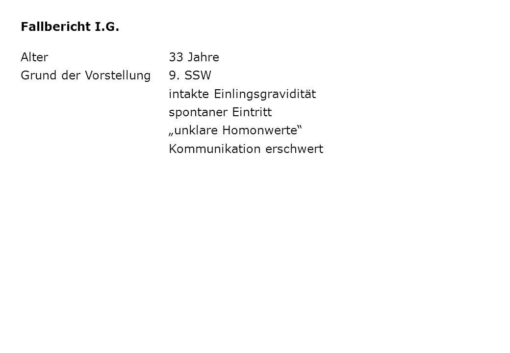 Fallbericht I.G. Alter 33 Jahre. Grund der Vorstellung 9. SSW. intakte Einlingsgravidität. spontaner Eintritt.