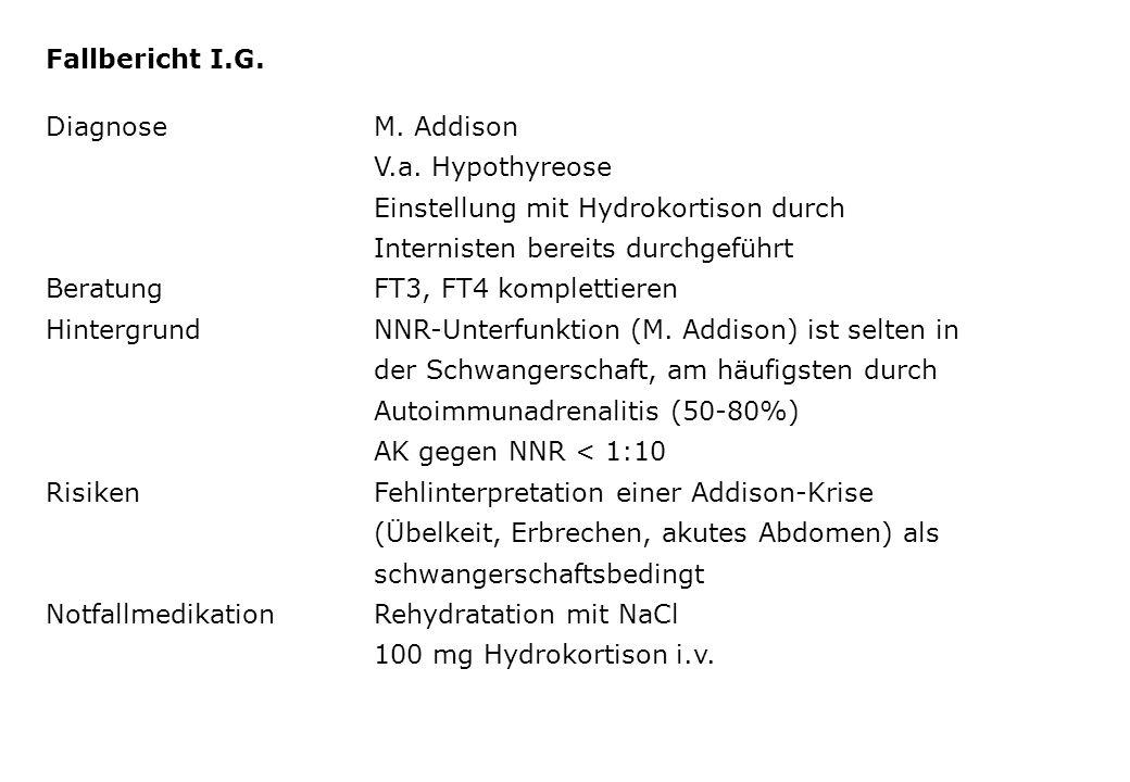 Fallbericht I.G. Diagnose M. Addison. V.a. Hypothyreose. Einstellung mit Hydrokortison durch. Internisten bereits durchgeführt.