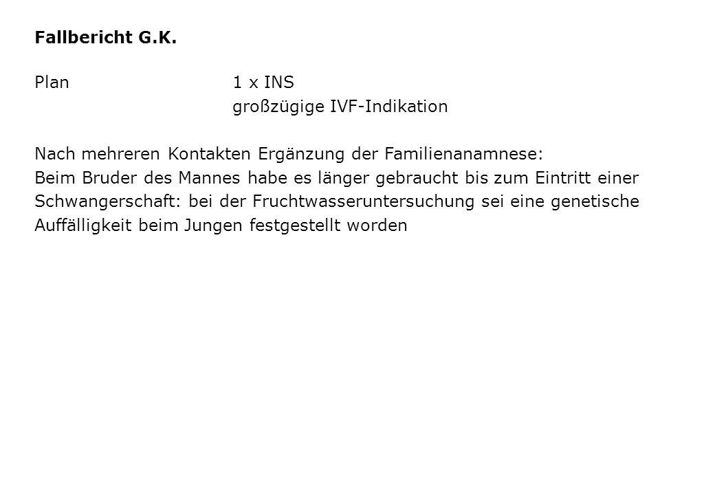 Fallbericht G.K. Plan 1 x INS. großzügige IVF-Indikation. Nach mehreren Kontakten Ergänzung der Familienanamnese: