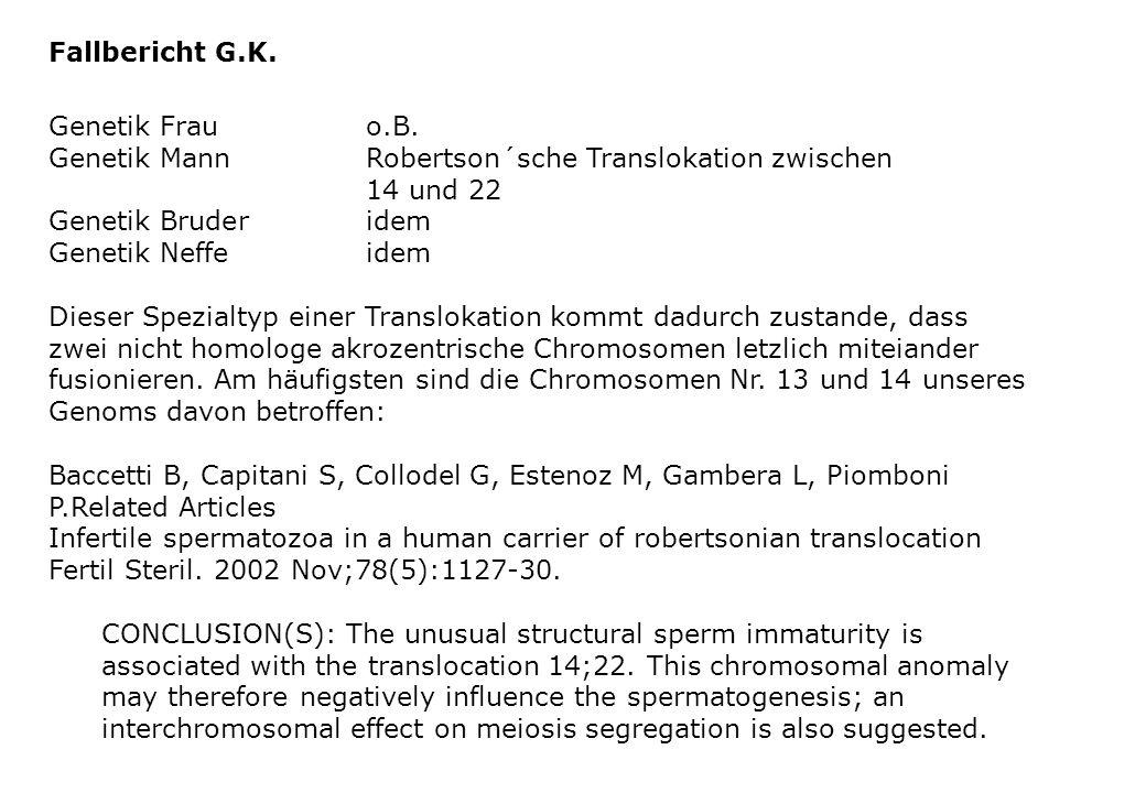 Fallbericht G.K. Genetik Frau o.B. Genetik Mann Robertson´sche Translokation zwischen. 14 und 22.