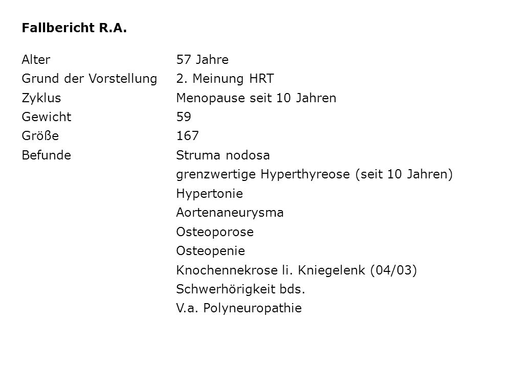 Fallbericht R.A. Alter 57 Jahre. Grund der Vorstellung 2. Meinung HRT. Zyklus Menopause seit 10 Jahren.