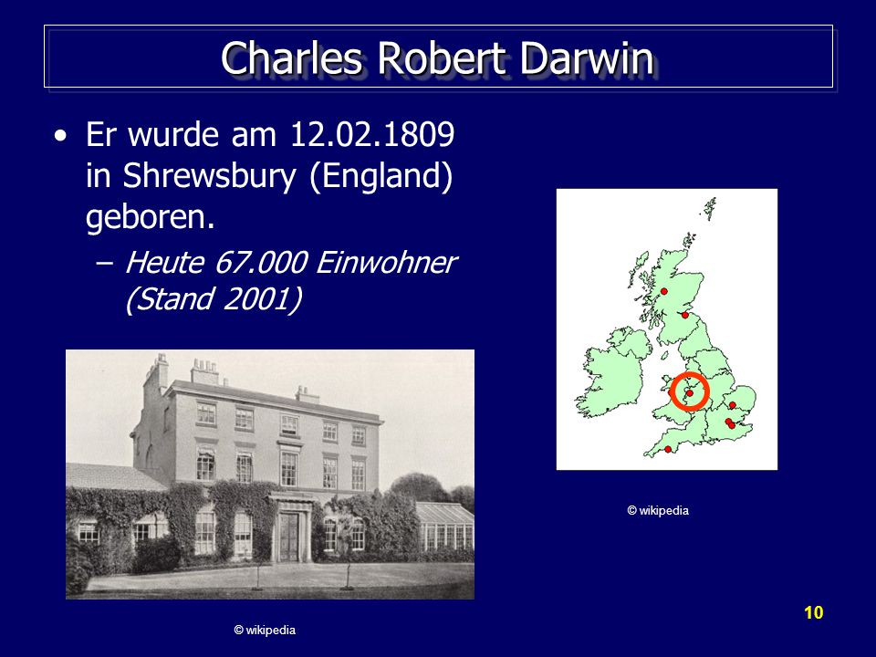 Charles Robert Darwin Er wurde am 12.02.1809 in Shrewsbury (England) geboren. Heute 67.000 Einwohner (Stand 2001)