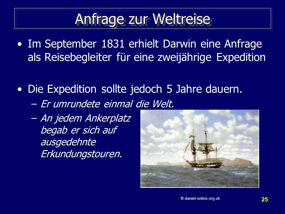 Anfrage zur Weltreise Im September 1831 erhielt Darwin eine Anfrage als Reisebegleiter für eine zweijährige Expedition.