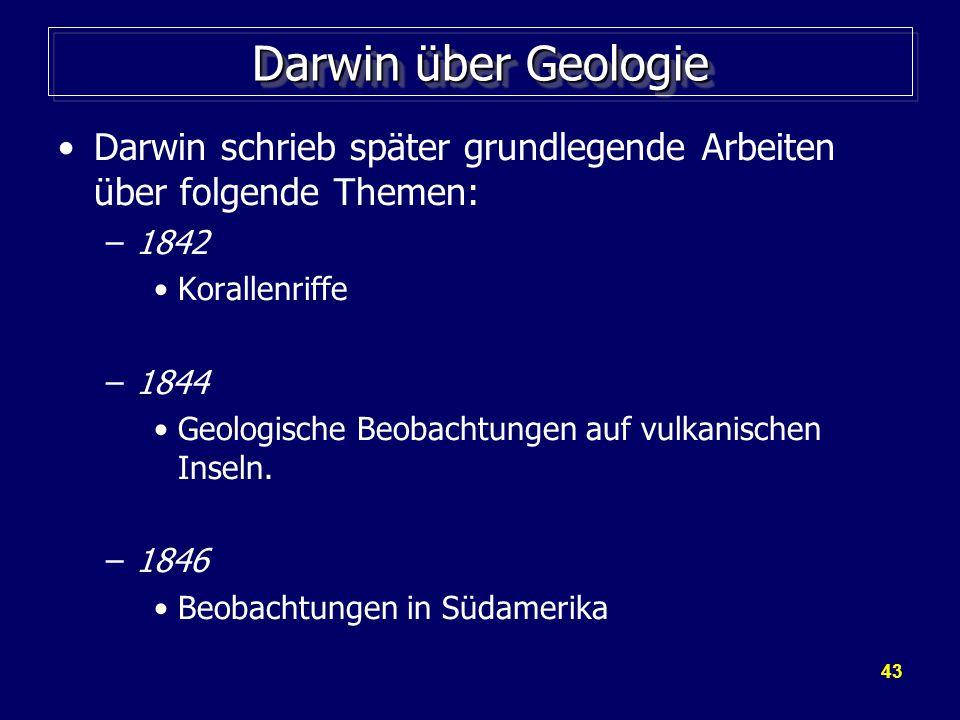 Darwin über Geologie Darwin schrieb später grundlegende Arbeiten über folgende Themen: 1842. Korallenriffe.
