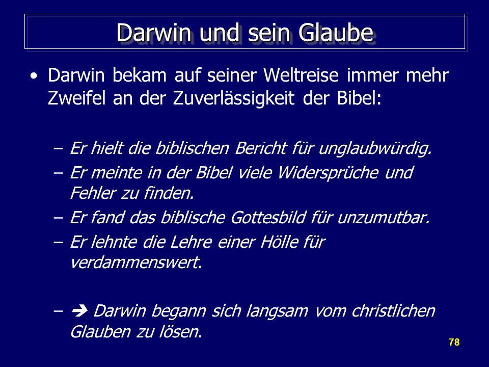 Darwin und sein Glaube Darwin bekam auf seiner Weltreise immer mehr Zweifel an der Zuverlässigkeit der Bibel: