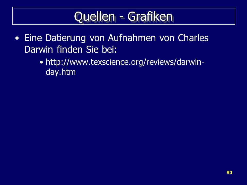 Quellen - Grafiken Eine Datierung von Aufnahmen von Charles Darwin finden Sie bei: http://www.texscience.org/reviews/darwin-day.htm.