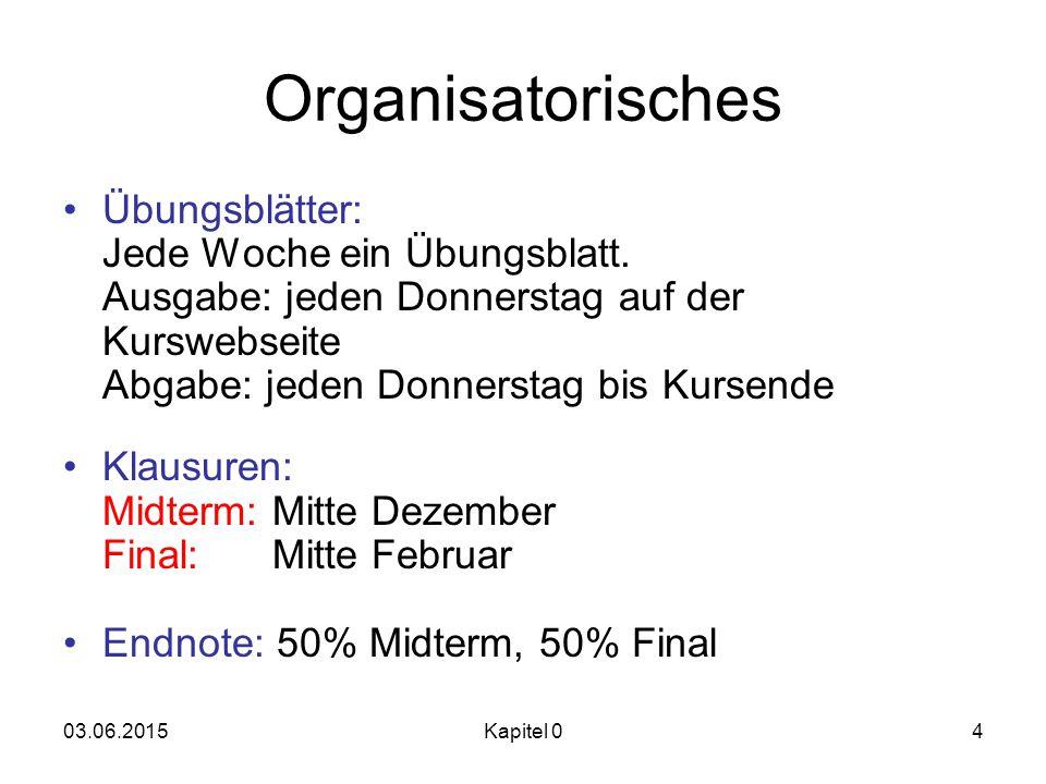 Organisatorisches Übungsblätter: Jede Woche ein Übungsblatt. Ausgabe: jeden Donnerstag auf der Kurswebseite Abgabe: jeden Donnerstag bis Kursende.