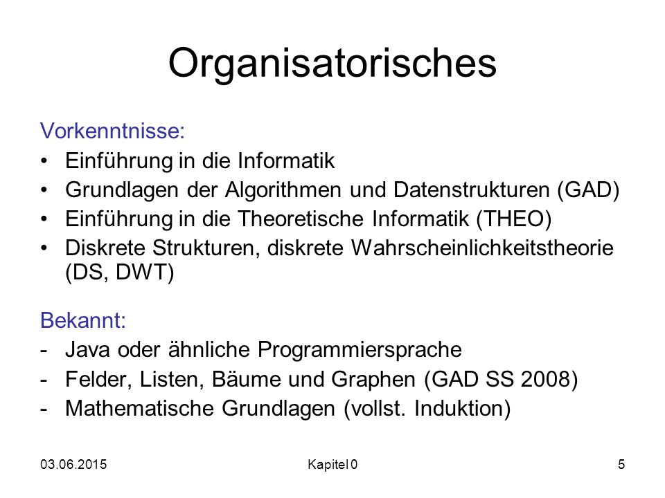 Organisatorisches Vorkenntnisse: Einführung in die Informatik