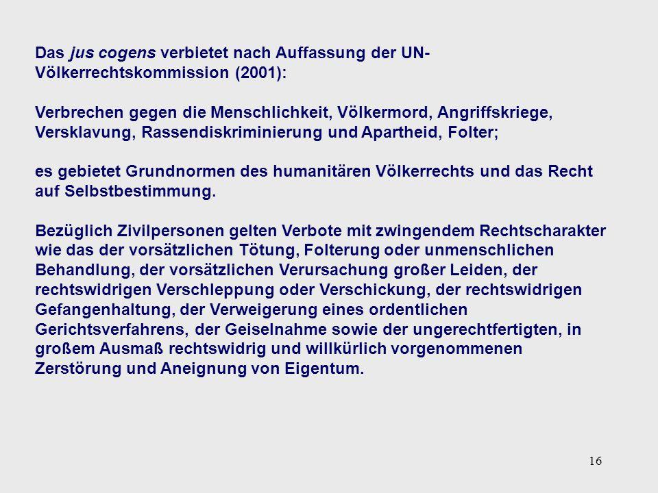 Das jus cogens verbietet nach Auffassung der UN-Völkerrechtskommission (2001):