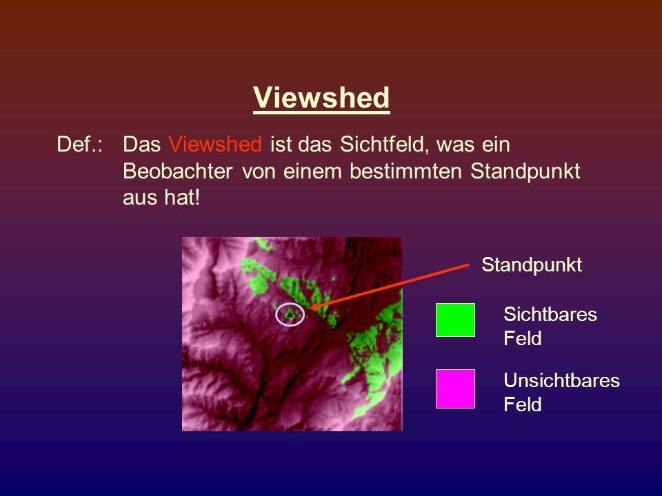 Viewshed Def.: Das Viewshed ist das Sichtfeld, was ein Beobachter von einem bestimmten Standpunkt aus hat!