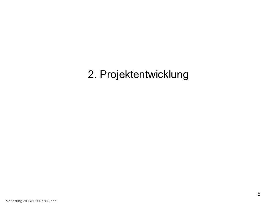 2. Projektentwicklung Vorlesung WEGW 2007 © Blaas