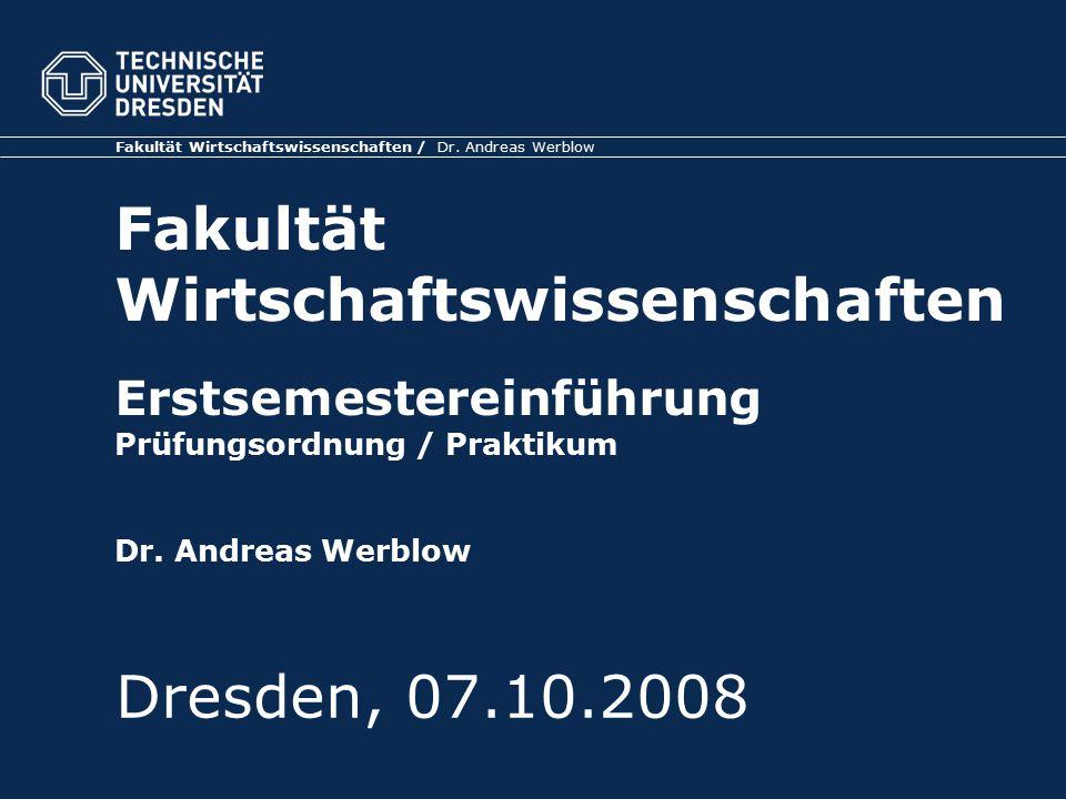 Fakultät Wirtschaftswissenschaften Erstsemestereinführung Prüfungsordnung / Praktikum Dr. Andreas Werblow