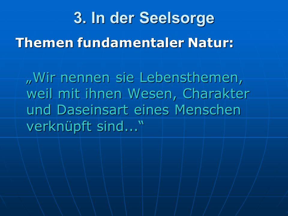 3. In der Seelsorge Themen fundamentaler Natur: