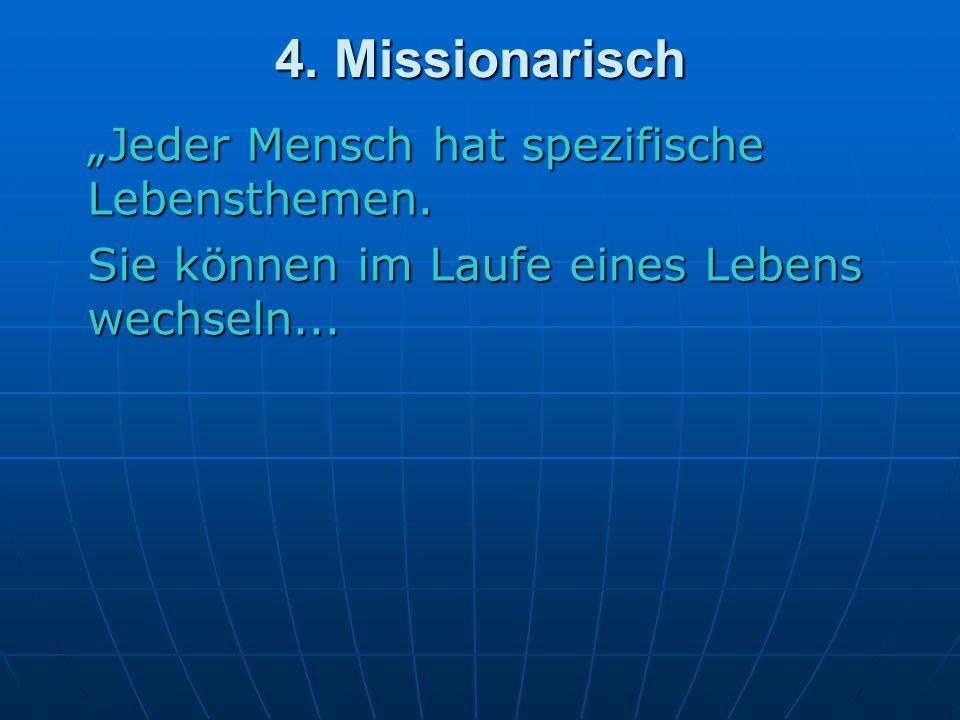 """4. Missionarisch """"Jeder Mensch hat spezifische Lebensthemen."""