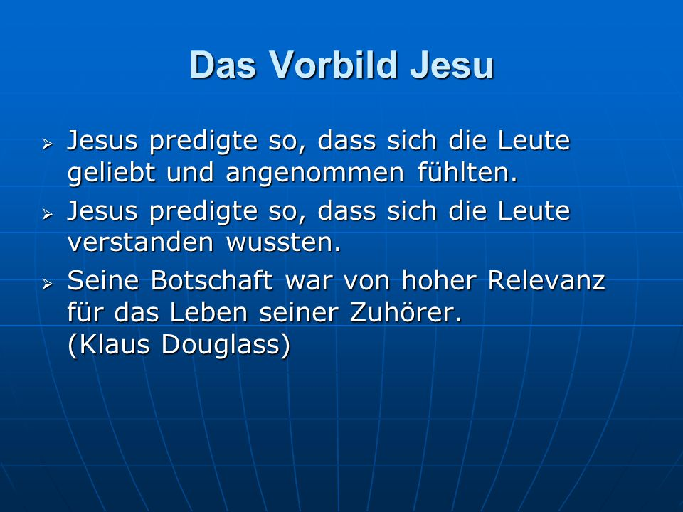 Das Vorbild Jesu Jesus predigte so, dass sich die Leute geliebt und angenommen fühlten. Jesus predigte so, dass sich die Leute verstanden wussten.