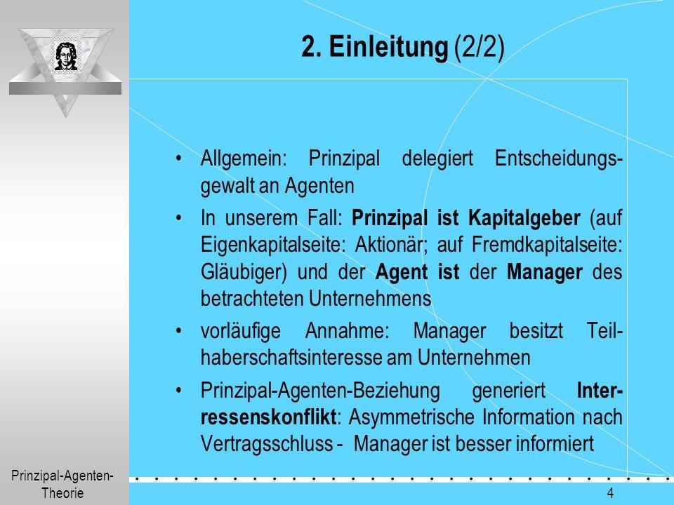 2. Einleitung (2/2) Allgemein: Prinzipal delegiert Entscheidungs-gewalt an Agenten.