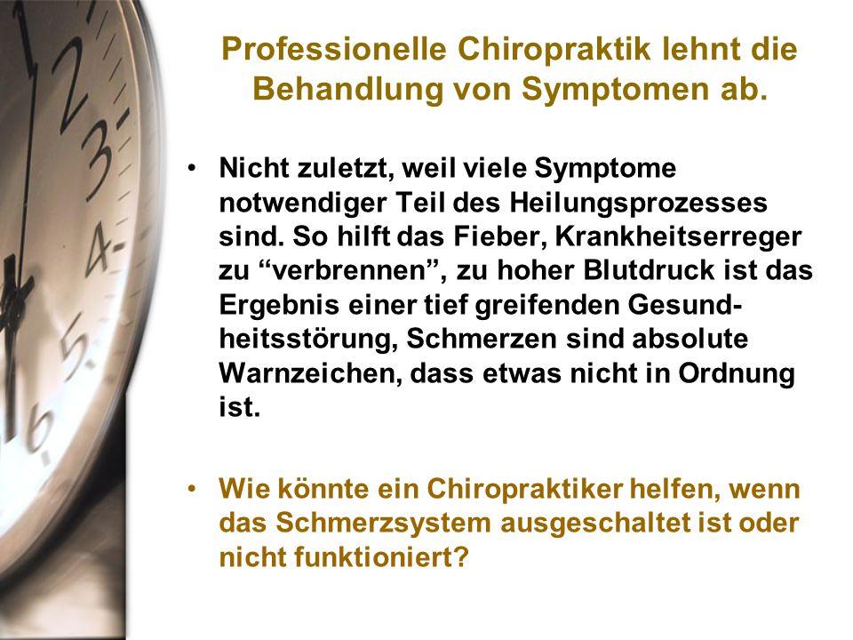 Professionelle Chiropraktik lehnt die Behandlung von Symptomen ab.