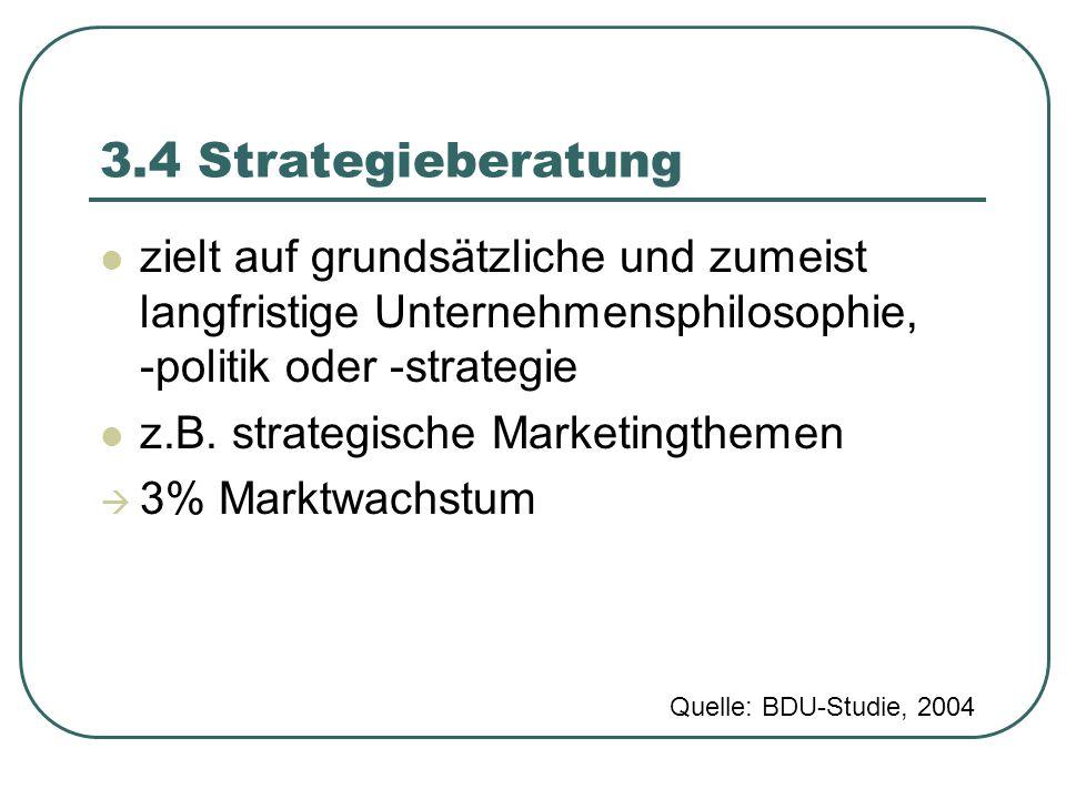 3.4 Strategieberatung zielt auf grundsätzliche und zumeist langfristige Unternehmensphilosophie, -politik oder -strategie.