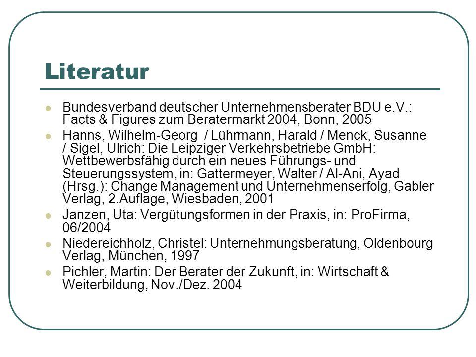 Literatur Bundesverband deutscher Unternehmensberater BDU e.V.: Facts & Figures zum Beratermarkt 2004, Bonn, 2005.