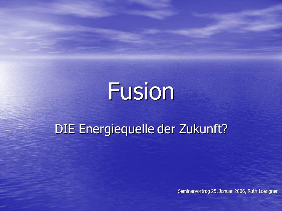 Fusion DIE Energiequelle der Zukunft