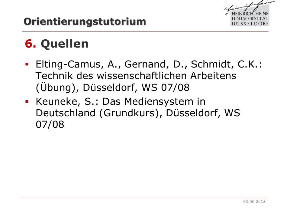 6. Quellen Elting-Camus, A., Gernand, D., Schmidt, C.K.: Technik des wissenschaftlichen Arbeitens (Übung), Düsseldorf, WS 07/08.