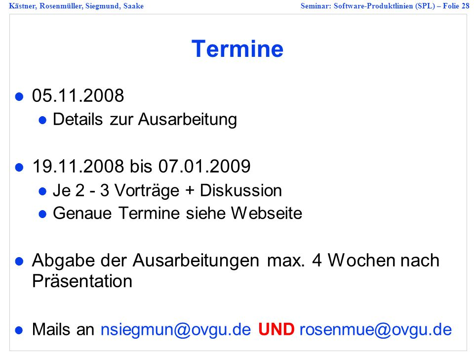 Termine 05.11.2008. Details zur Ausarbeitung. 19.11.2008 bis 07.01.2009. Je 2 - 3 Vorträge + Diskussion.