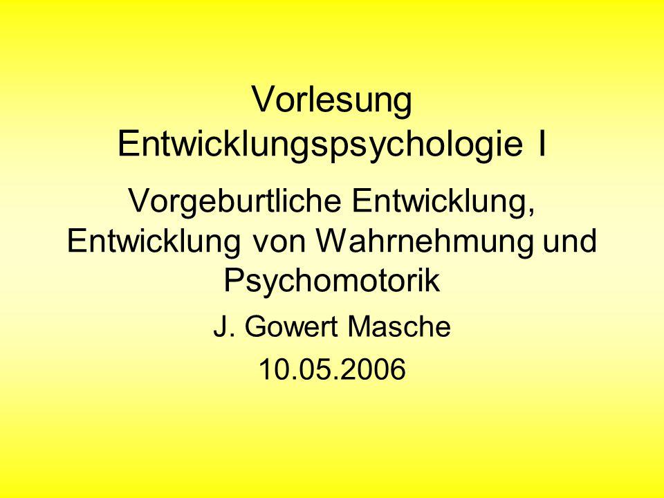 Vorlesung Entwicklungspsychologie I Vorgeburtliche Entwicklung, Entwicklung von Wahrnehmung und Psychomotorik