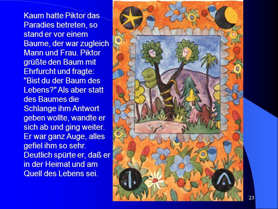 Kaum hatte Piktor das Paradies betreten, so stand er vor einem Baume, der war zugleich Mann und Frau.