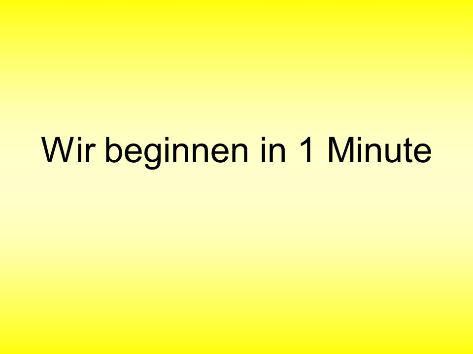 Wir beginnen in 1 Minute