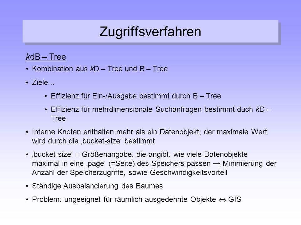 Zugriffsverfahren kdB – Tree Kombination aus kD – Tree und B – Tree