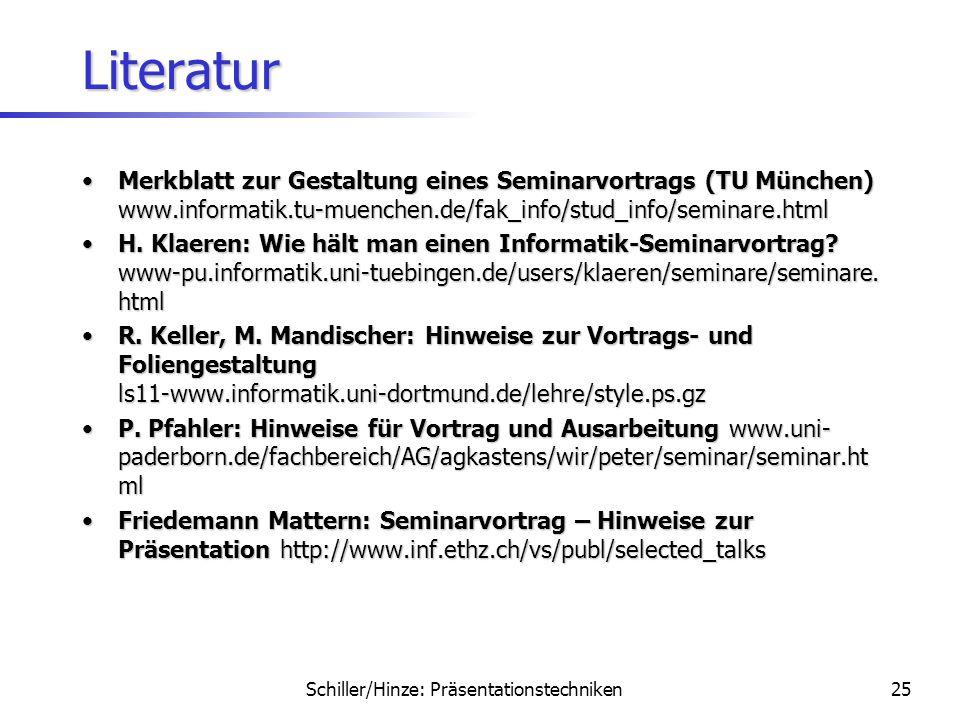 Literatur Merkblatt zur Gestaltung eines Seminarvortrags (TU München) www.informatik.tu-muenchen.de/fak_info/stud_info/seminare.html.
